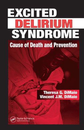 Excited Delirium Syndrome: Cause of Death and Prevention, 1st Edition (Hardback) book cover