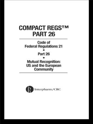 Compact Regs Part 26: CFR 21 Part 26 Mutual Recognition: US and the European Community (10 Pack), 1st Edition (e-Book) book cover
