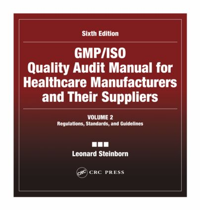 GMP/ISO Quality Audit Manual for Healthcare Manufacturers and Their Suppliers, (Volume 2 - Regulations, Standards, and Guidelines): Regulations, Standards, and Guidelines, 6th Edition (Hardback) book cover