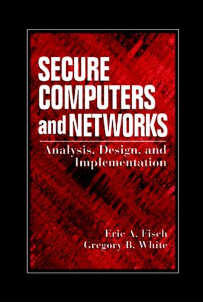 Secure Computers and Networks: Analysis, Design, and Implementation, 1st Edition (Hardback) book cover