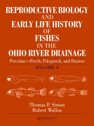 Reproductive Biology and Early Life History of Fishes in the Ohio River Drainage: Percidae - Perch, Pikeperch, and Darters, Volume 4, 1st Edition (Hardback) book cover