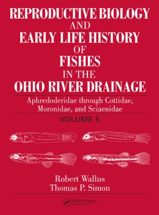 Reproductive Biology and Early Life History of Fishes in the Ohio River Drainage: Aphredoderidae through Cottidae, Moronidae, and Sciaenidae, Volume 5, 1st Edition (Hardback) book cover