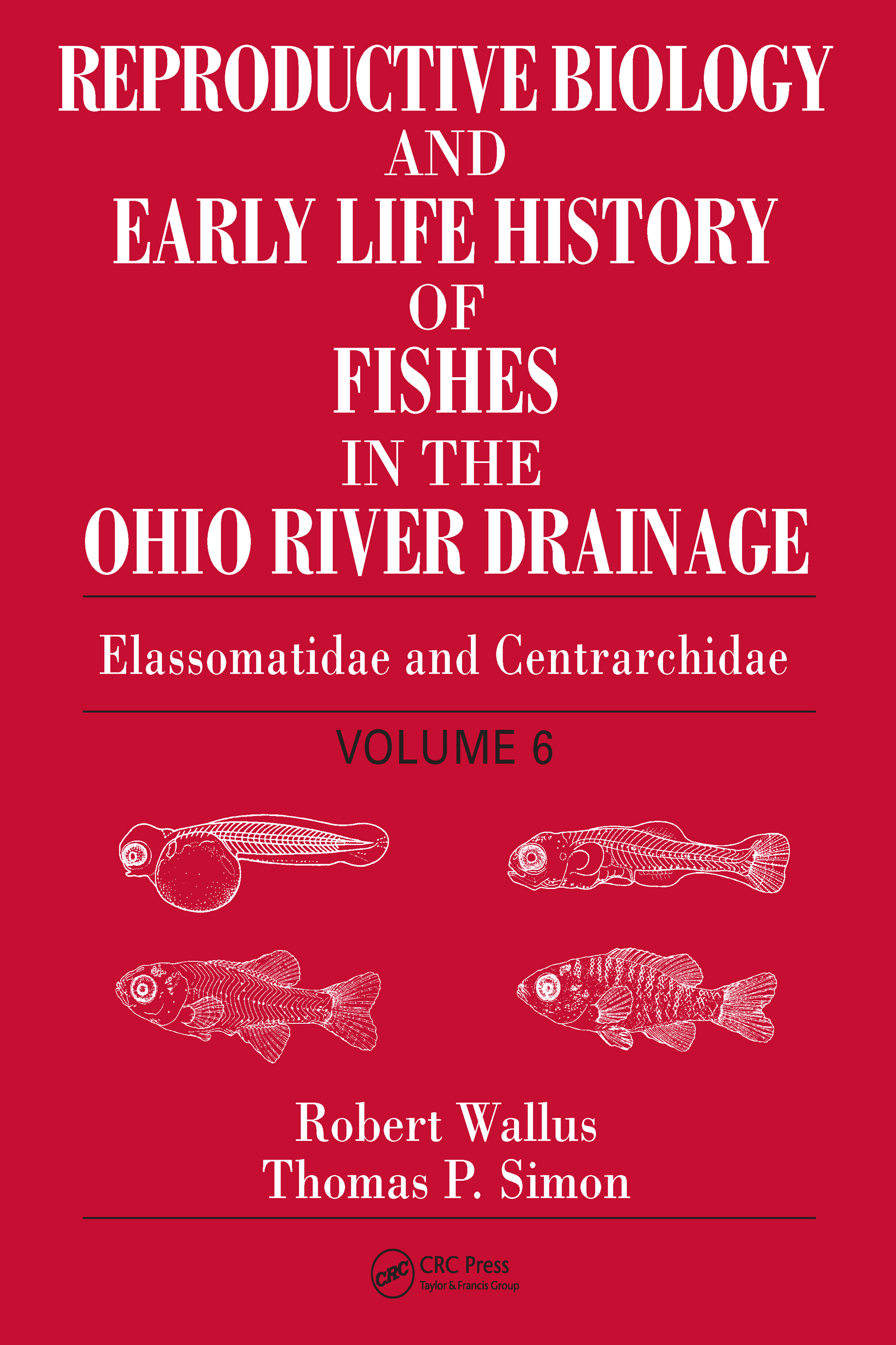 Reproductive Biology and Early Life History of Fishes in the Ohio River Drainage: Elassomatidae and Centrarchidae, Volume 6, 1st Edition (Hardback) book cover