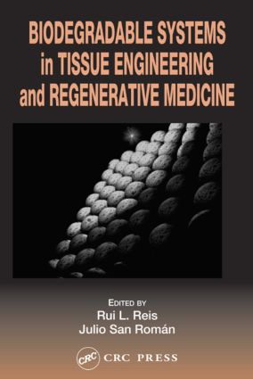Biodegradable Systems in Tissue Engineering and Regenerative Medicine: 1st Edition (Hardback) book cover