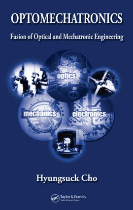 Optomechatronics: Fusion of Optical and Mechatronic Engineering book cover