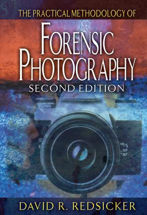 The Practical Methodology of Forensic Photography: 2nd Edition (Hardback) book cover