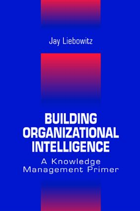Building Organizational Intelligence: A Knowledge Management Primer, 1st Edition (Hardback) book cover