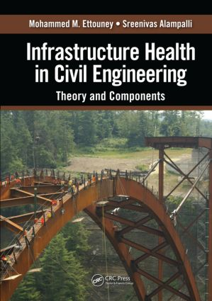 Infrastructure Health in Civil Engineering: Theory and Components, 1st Edition (Hardback) book cover