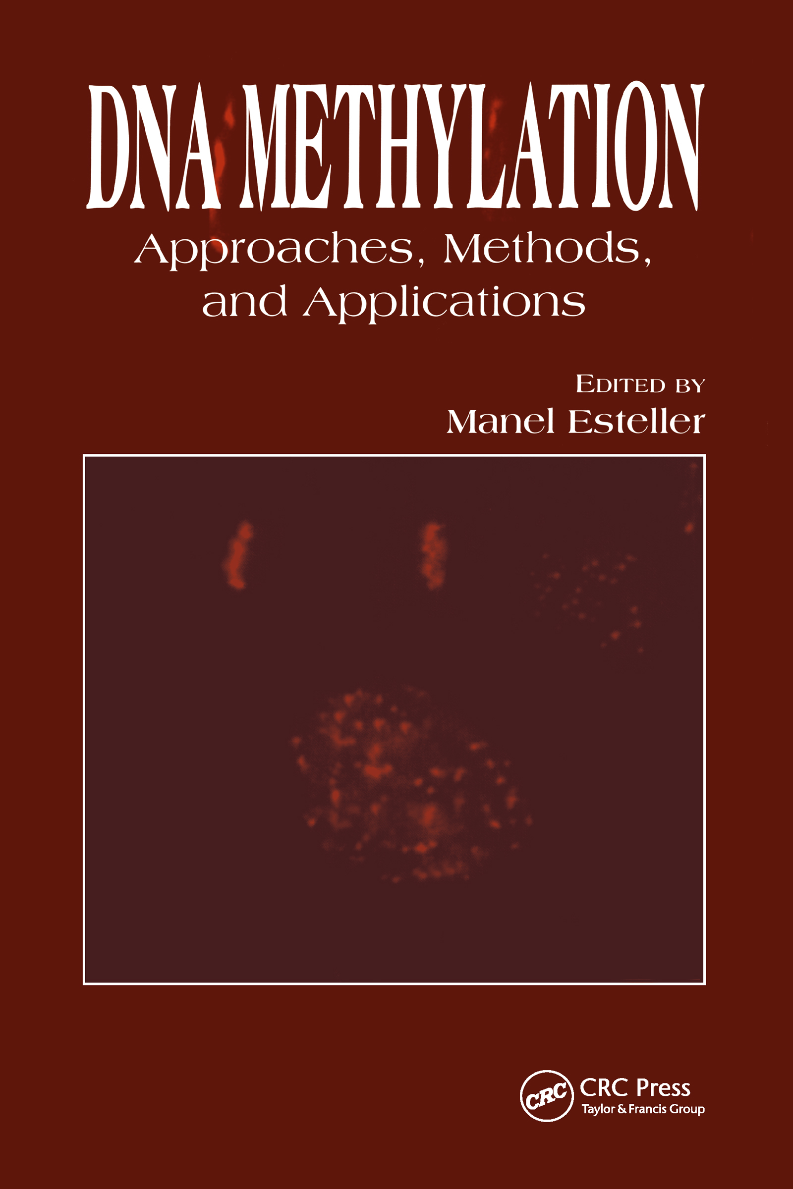 DNA Methylation: Approaches, Methods, and Applications, 1st Edition (Hardback) book cover
