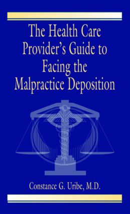 The Health Care Provider's Guide to Facing the Malpractice Deposition: 1st Edition (Paperback) book cover