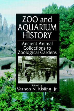 Zoo and Aquarium History: Ancient Animal Collections To Zoological Gardens, 1st Edition (Hardback) book cover