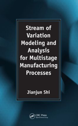 Stream of Variation Modeling and Analysis for Multistage Manufacturing Processes: 1st Edition (Hardback) book cover