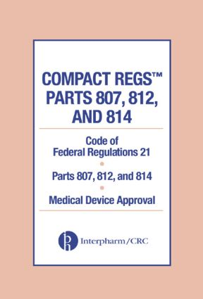 Compact Regs Parts 807, 812, and 814: CFR 21 Parts 807, 812, and 814 Medical Device Approval (10 Pack), 2nd Edition (Paperback) book cover