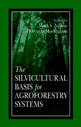 The Silvicultural Basis For Agroforestry Systems: 1st Edition (Hardback) book cover
