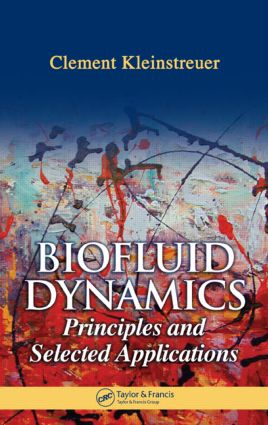 Biofluid Dynamics: Principles and Selected Applications, 1st Edition (Hardback) book cover