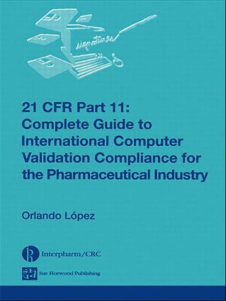 21 CFR Part 11: Complete Guide to International Computer Validation Compliance for the Pharmaceutical Industry, 1st Edition (Hardback) book cover