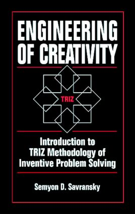 Engineering of Creativity: Introduction to TRIZ Methodology of Inventive Problem Solving, 1st Edition (Hardback) book cover