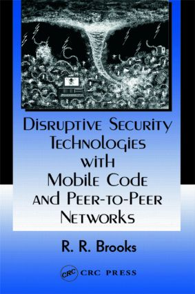 Disruptive Security Technologies with Mobile Code and Peer-to-Peer Networks: 1st Edition (Hardback) book cover