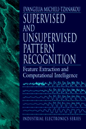 Supervised and Unsupervised Pattern Recognition: Feature Extraction and Computational Intelligence, 1st Edition (Hardback) book cover