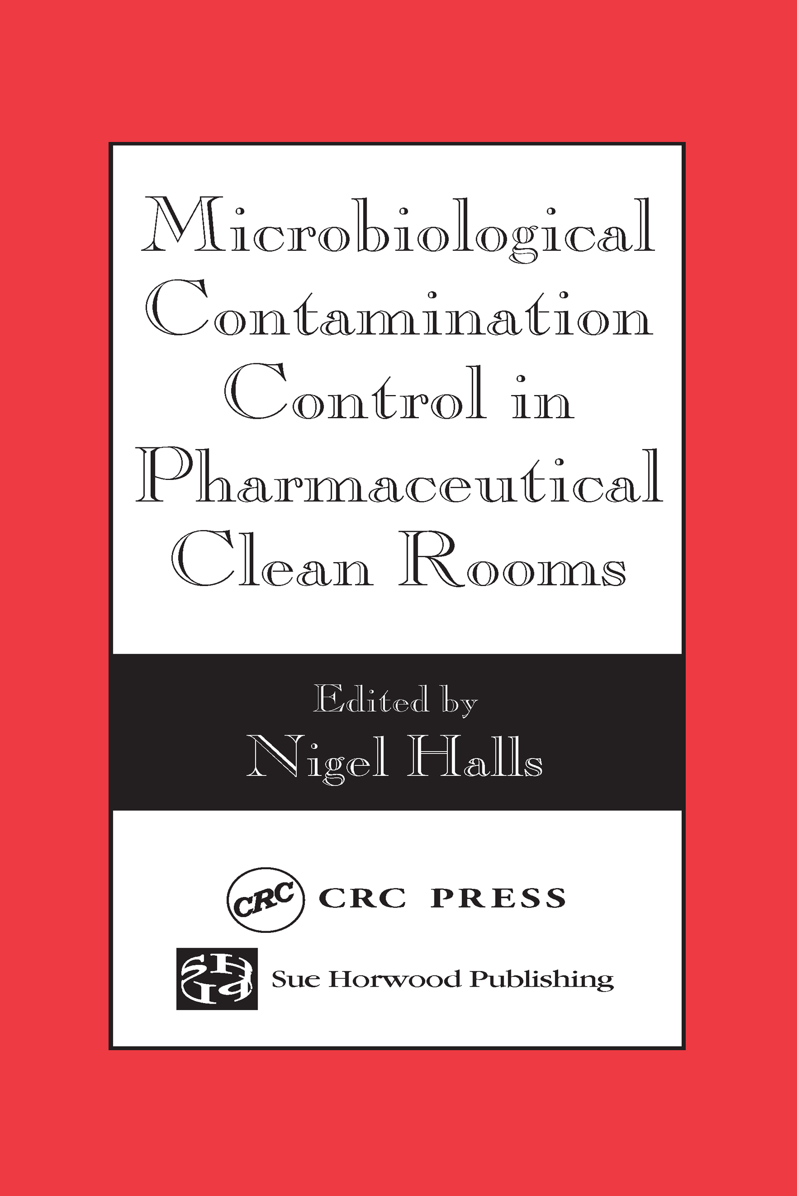 Microbiological Contamination Control in Pharmaceutical Clean Rooms: 1st Edition (Hardback) book cover