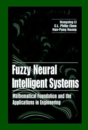 Fuzzy Neural Intelligent Systems: Mathematical Foundation and the Applications in Engineering, 1st Edition (Hardback) book cover