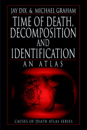 Time of Death, Decomposition and Identification: An Atlas, 1st Edition (Paperback) book cover