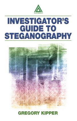 Investigator's Guide to Steganography: 1st Edition (Hardback) book cover