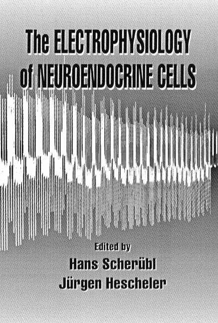 The Electrophysiology of Neuroendocrine Cells: 1st Edition (Hardback) book cover