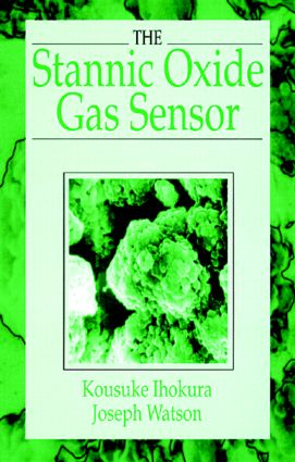 The Stannic Oxide Gas SensorPrinciples and Applications: 1st Edition (Hardback) book cover
