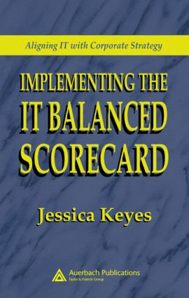 Implementing the IT Balanced Scorecard: Aligning IT with Corporate Strategy, 1st Edition (Hardback) book cover