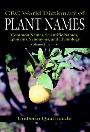 CRC World Dictionary of Plant Names: Common Names, Scientific Names, Eponyms, Synonyms, and Etymology, 1st Edition (Hardback) book cover