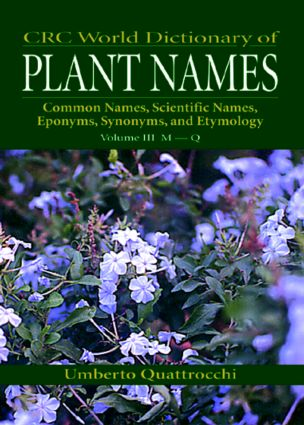 CRC World Dictionary of Plant Nmaes: Common Names, Scientific Names, Eponyms, Synonyms, and Etymology, 1st Edition (Hardback) book cover