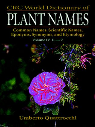 CRC World Dictionary of Plant Names: Common Names, Scientific Names, Eponyms. Synonyms, and Etymology, 1st Edition (Hardback) book cover