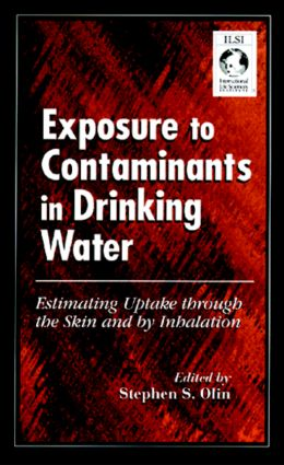 Exposure to Contaminants in Drinking Water: Estimating Uptake through the Skin and by Inhalation, 1st Edition (Hardback) book cover