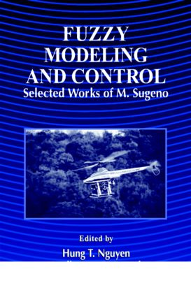 Fuzzy Modeling and Control: Selected Works of Sugeno, 1st Edition (Hardback) book cover