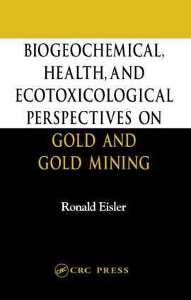 Biogeochemical, Health, and Ecotoxicological Perspectives on Gold and Gold Mining: 1st Edition (Hardback) book cover