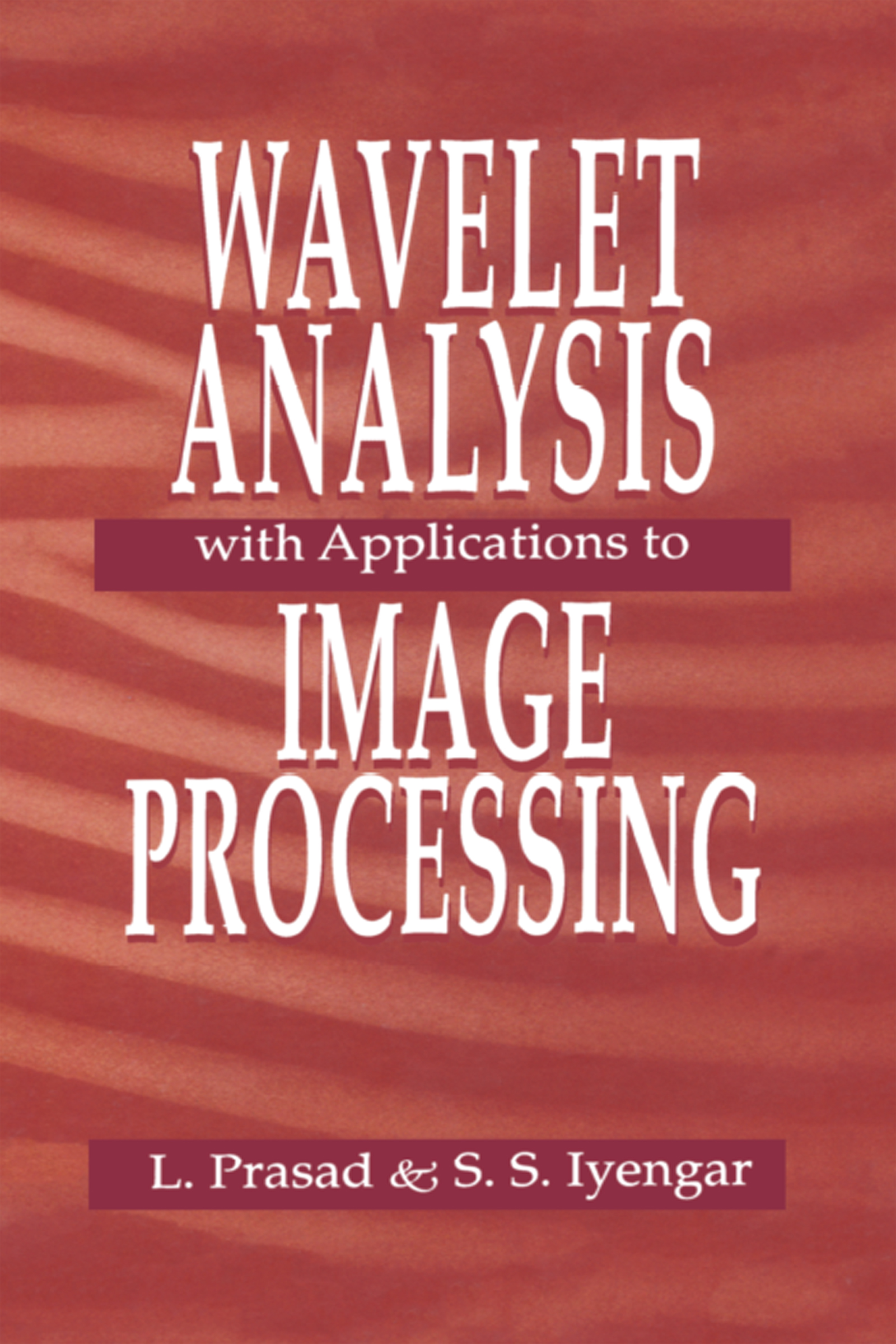 Wavelet Analysis with Applications to Image Processing: 1st Edition (Hardback) book cover