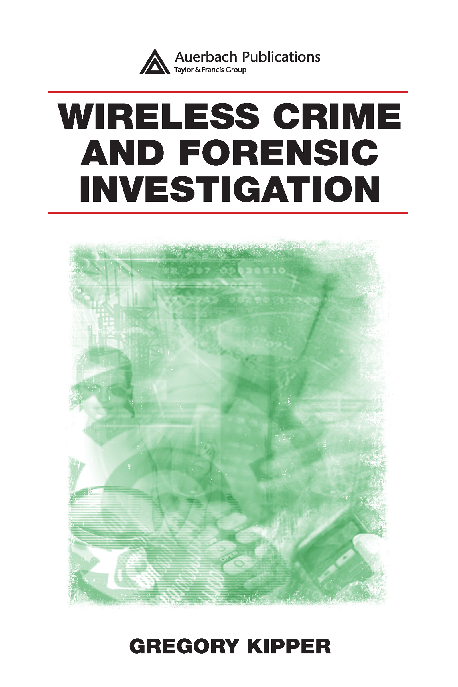 Wireless Crime and Forensic Investigation: 1st Edition (Hardback) book cover