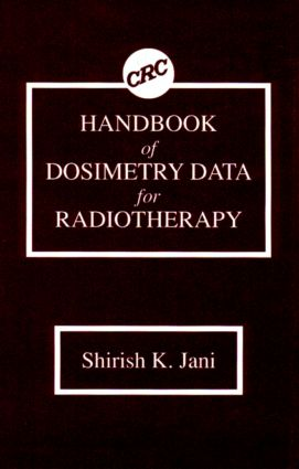 Handbook of Dosimetry Data for Radiotherapy: 1st Edition (Hardback) book cover