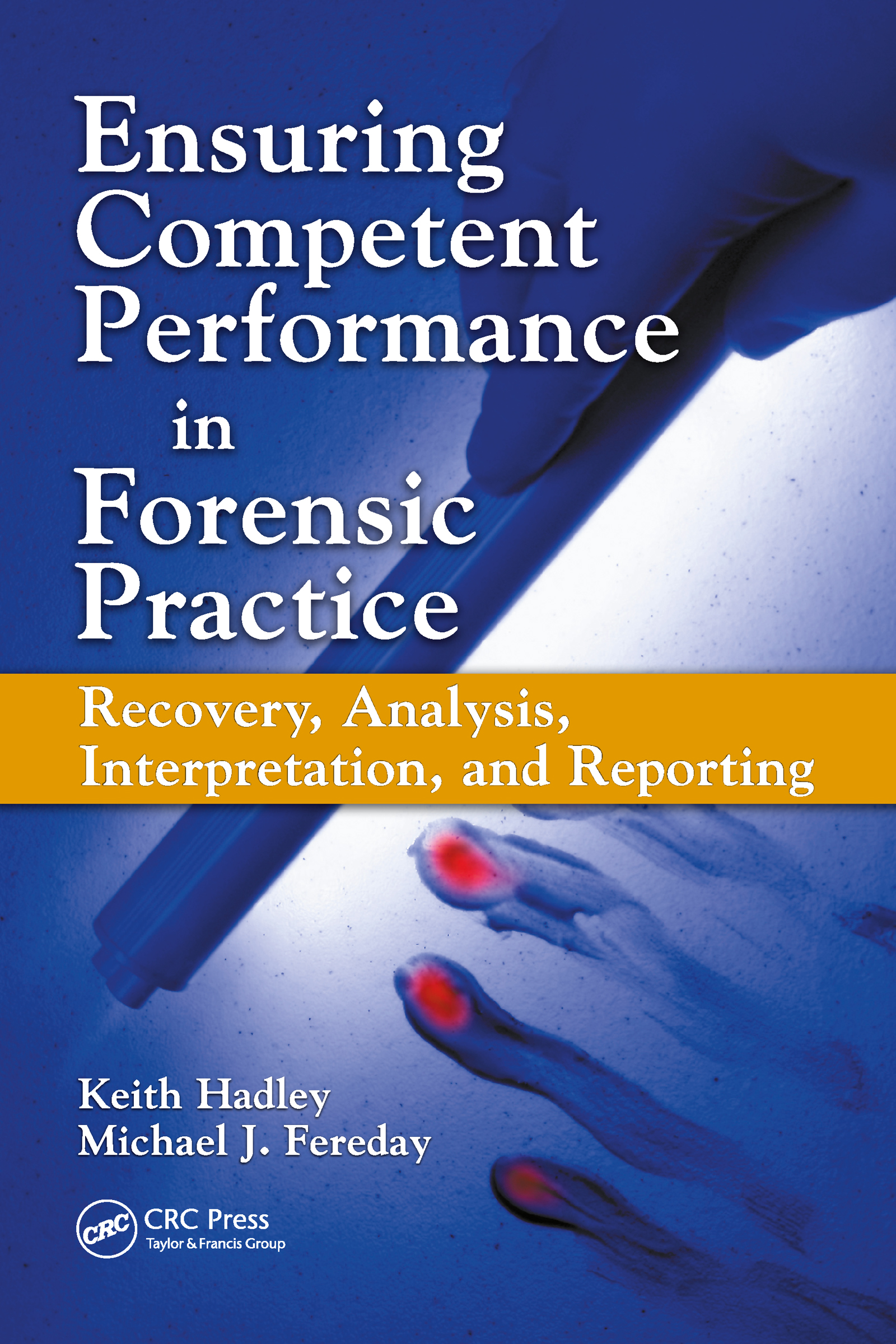 Ensuring Competent Performance in Forensic Practice: Recovery, Analysis, Interpretation, and Reporting (Hardback) book cover