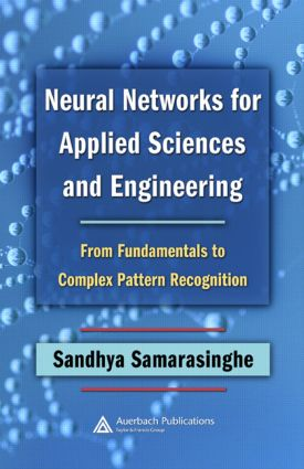Neural Networks for Applied Sciences and Engineering: From Fundamentals to Complex Pattern Recognition, 1st Edition (Hardback) book cover