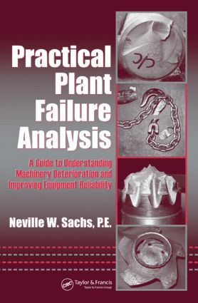 Practical Plant Failure Analysis: A Guide to Understanding Machinery Deterioration and Improving Equipment Reliability, 1st Edition (Hardback) book cover