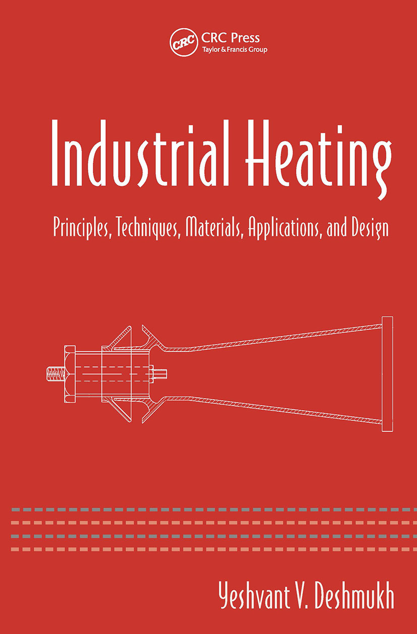 Industrial Heating: Principles, Techniques, Materials, Applications, and Design book cover