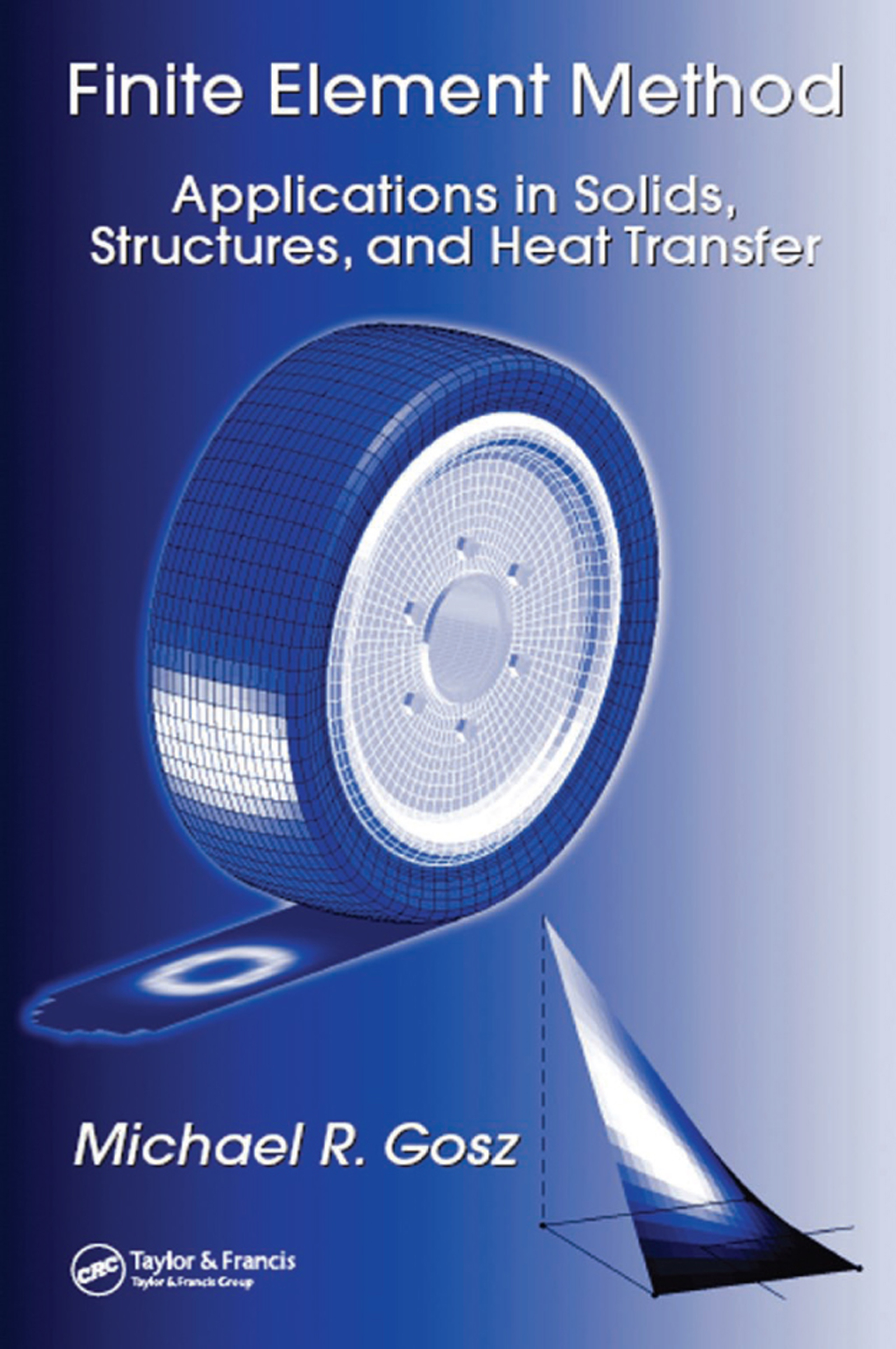 Finite Element Method: Applications in Solids, Structures, and Heat Transfer, 1st Edition (Hardback) book cover