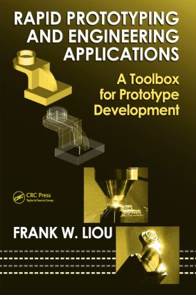 Rapid Prototyping and Engineering Applications: A Toolbox for Prototype Development book cover