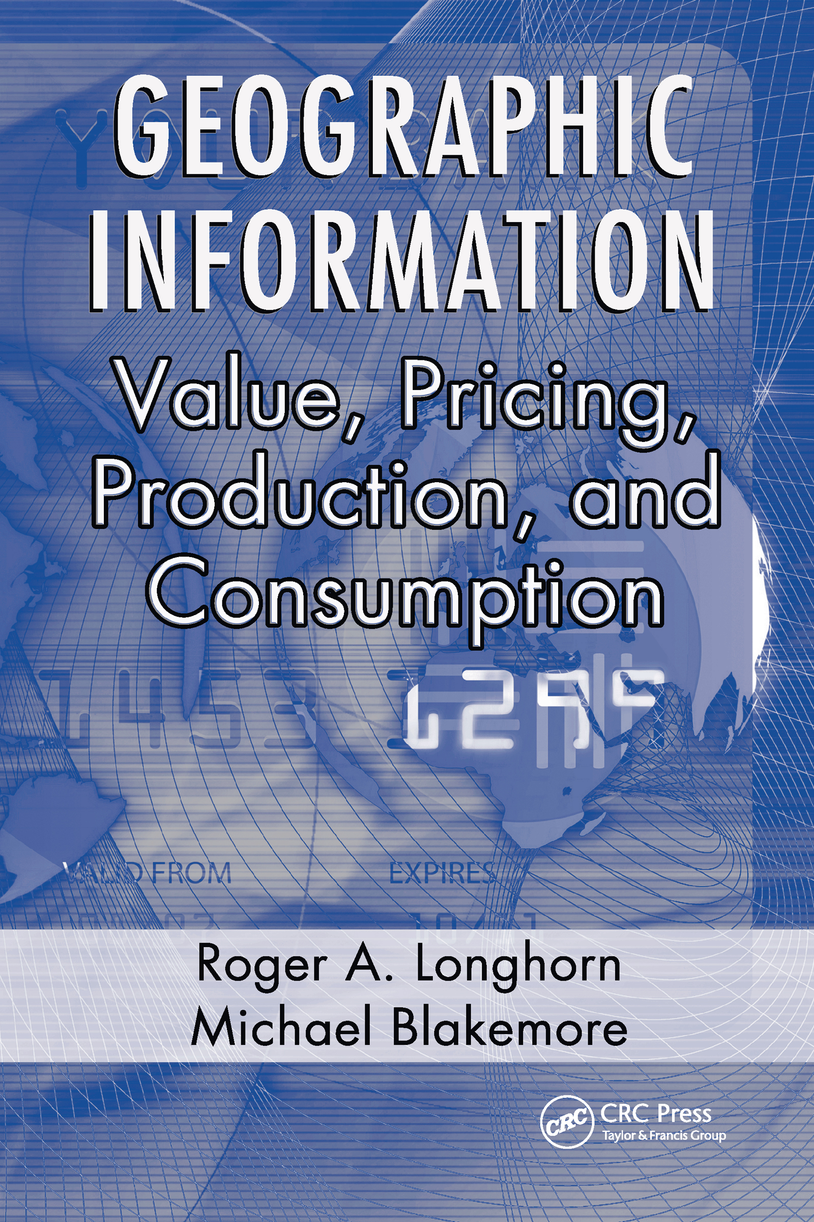 Geographic Information: Value, Pricing, Production, and Consumption, 1st Edition (Hardback) book cover
