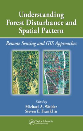 Understanding Forest Disturbance and Spatial Pattern: Remote Sensing and GIS Approaches, 1st Edition (Hardback) book cover