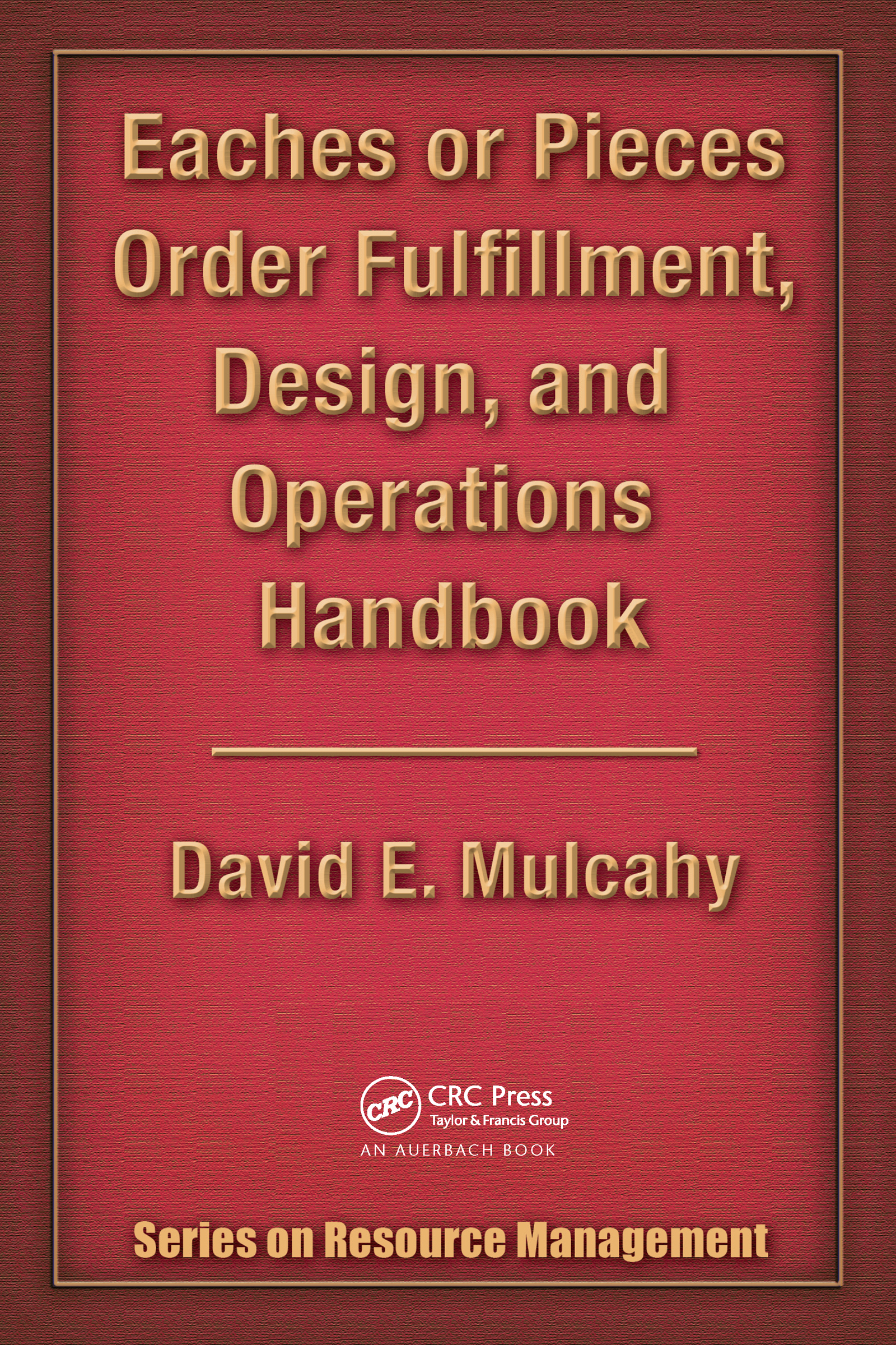 Eaches or Pieces Order Fulfillment, Design, and Operations Handbook: 1st Edition (Hardback) book cover