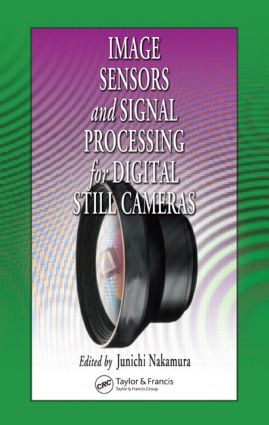 Image Sensors and Signal Processing for Digital Still Cameras: 1st Edition (Hardback) book cover