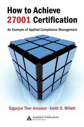 How to Achieve 27001 Certification: An Example of Applied Compliance Management, 1st Edition (Hardback) book cover